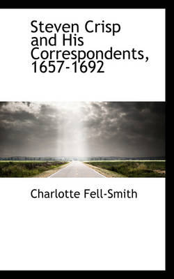Steven Crisp and His Correspondents, 1657-1692 by Charlotte Fell-Smith