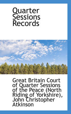 Quarter Sessions Records by Britain Court of Quarter Sessions of T