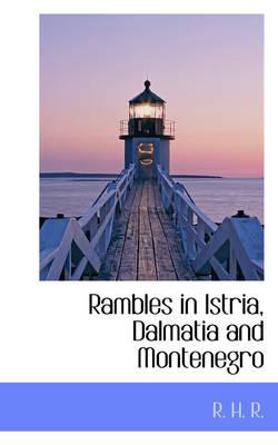 Rambles in Istria, Dalmatia and Montenegro by R H R