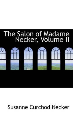 The Salon of Madame Necker, Volume II by Susanne Curchod Necker
