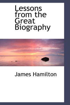 Lessons from the Great Biography by James Hamilton