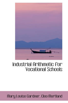 Industrial Arithmetic for Vocational Schools by Mary Louise Gardner