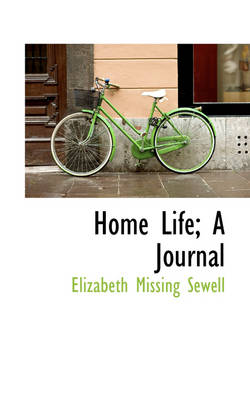 Home Life; A Journal by Elizabeth Missing Sewell