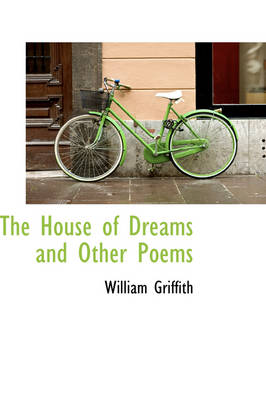 The House of Dreams and Other Poems by William (Imperial College London UK) Griffith