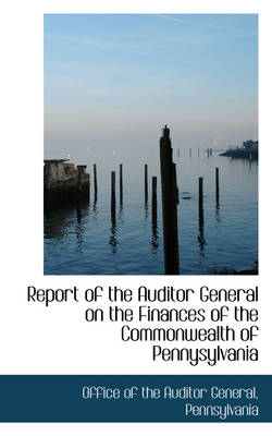 Report of the Auditor General on the Finances of the Commonwealth of Pennysylvania by Office Of the Auditor General
