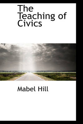 The Teaching of Civics by Mabel Hill