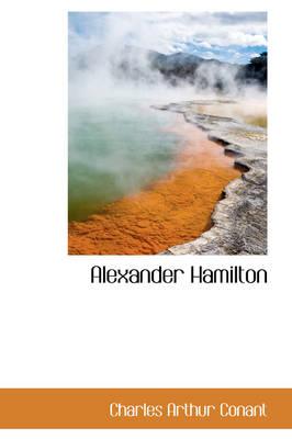 Alexander Hamilton by Charles Arthur Conant