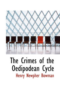 The Crimes of the Oedipodean Cycle by Henry Newpher Bowman
