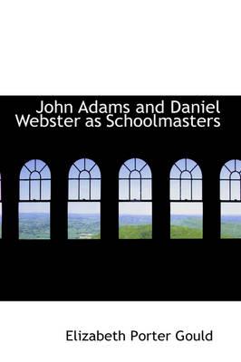 John Adams and Daniel Webster as Schoolmasters by Elizabeth Porter Gould