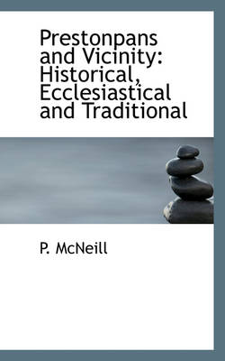 Prestonpans and Vicinity Historical, Ecclesiastical and Traditional by P McNeill