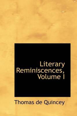 Literary Reminiscences, Volume I by Thomas de Quincy