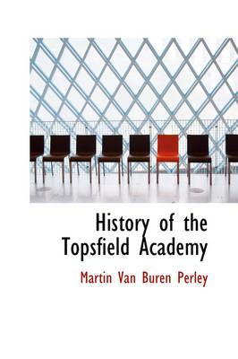 History of the Topsfield Academy by Martin Van Buren Perley
