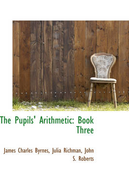 The Pupils' Arithmetic Book Three by James Charles Byrnes