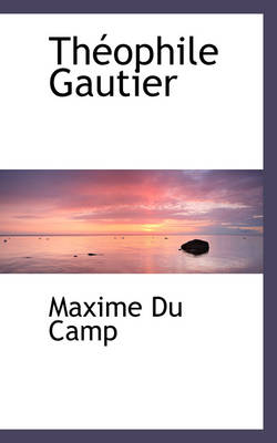 Th Ophile Gautier by Maxime Du Camp