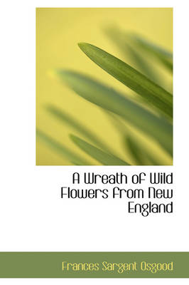 A Wreath of Wild Flowers from New England by Frances Sargent Osgood