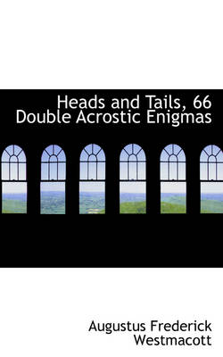 Heads and Tails, 66 Double Acrostic Enigmas by Augustus Frederick Westmacott