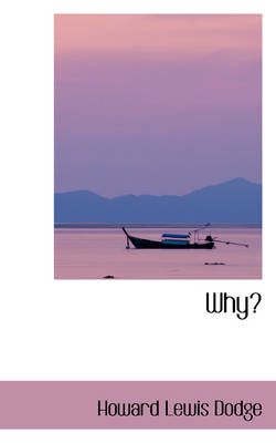 Why? by Howard Lewis Dodge