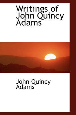 Writings of John Quincy Adams by John Quincy Adams