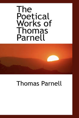The Poetical Works of Thomas Parnell by Thomas Parnell