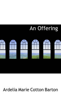 An Offering by Ardelia Marie Cotton Barton