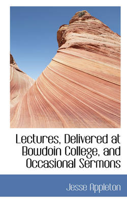 Lectures, Delivered at Bowdoin College, and Occasional Sermons by Jesse Appleton