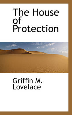 The House of Protection by Griffin M Lovelace
