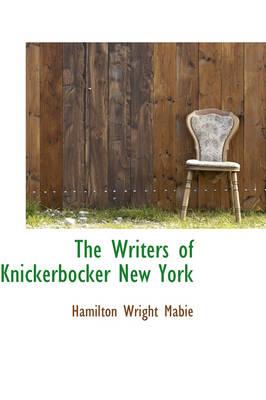 The Writers of Knickerbocker New York by Hamilton Wright Mabie