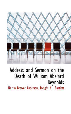 Address and Sermon on the Death of William Abelard Reynolds by Martin Brewer Anderson