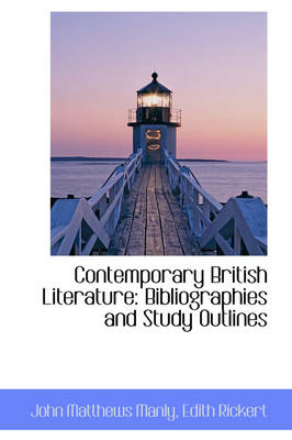 Contemporary British Literature Bibliographies and Study Outlines by John Matthews Manly