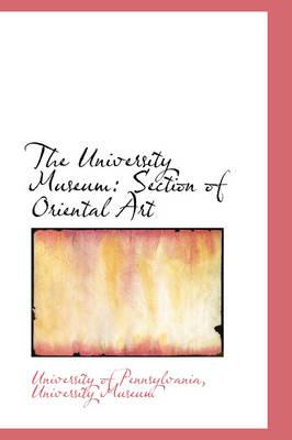 The University Museum Section of Oriental Art by Pennsylvania University