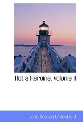 Not a Heroine, Volume II by Jane Octavia Brookfield