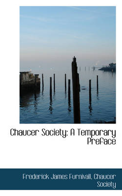 Chaucer Society A Temporary Preface by Frederick James Furnivall