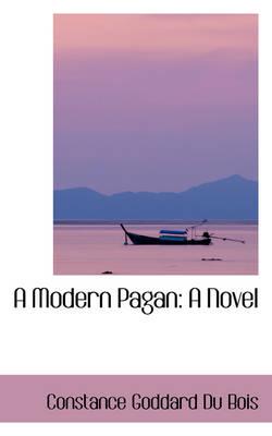 A Modern Pagan by Constance Goddard Du Bois