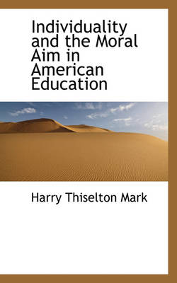 Individuality and the Moral Aim in American Education by Harry Thiselton Mark