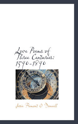 Love Poems of Three Centuries 1590-1890 by Jessie Fremont O 'Donnell