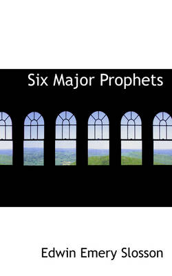 Six Major Prophets by Edwin Emery Slosson