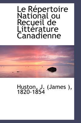 Le R Pertoire National Ou Recueil de Litt Rature Canadienne by M. Nancy Nancy Ronald Huston