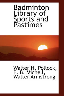 Badminton Library of Sports and Pastimes by Walter Herries Pollock