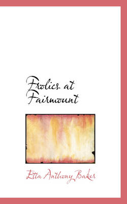 Frolics at Fairmount by Etta Anthony Baker