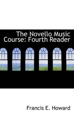 The Novello Music Course Fourth Reader by Francis E Howard