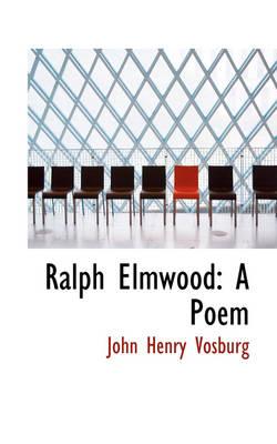 Ralph Elmwood A Poem by John Henry Vosburg