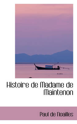 Histoire de Madame de Maintenon by Paul De Noailles