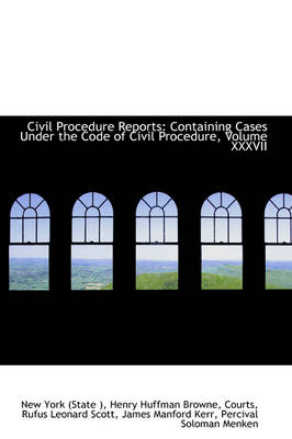 Civil Procedure Reports Containing Cases Under the Code of Civil Procedure, Volume XXXVII by New York State