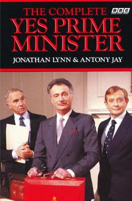 The Complete Yes Prime Minister by Jonathan Lynn, Antony Jay