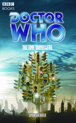 Doctor Who The Time Travellers by Simon Guerrier