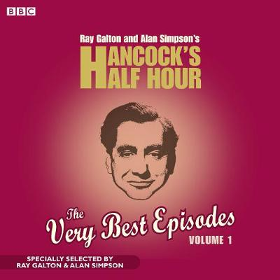 Hancock's Half Hour: The Very Best Episodes Volume 1 by Alan Simpson, Ray Galton