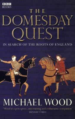 The Domesday Quest In search of the Roots of England by Michael Wood