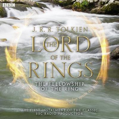 Lord of the Rings : The Fellowship of the Ring - BBC Radio 4 Full-cast Dramatisation by J. R. R. Tolkien