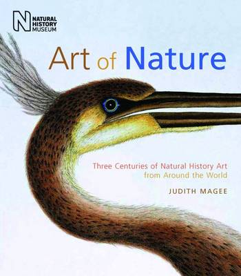 Art of Nature Three Centuries of Natural History Art from Around the World by Judith Magee