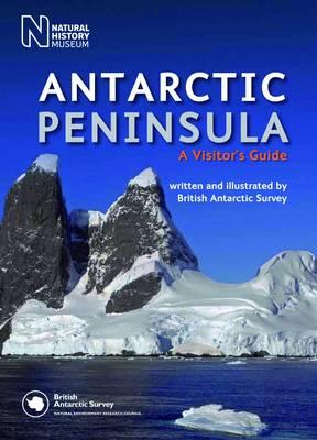 Antarctic Peninsula A Visitor's Guide by British Antarctic Survey